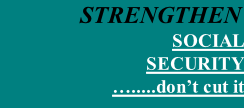 STRENGTHEN  SOCIAL SECURITY ….....don't cut it